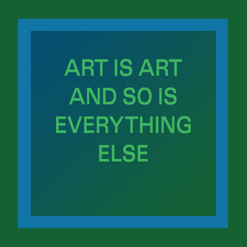 ART IS ART AND SO IS EVERYTHING ELSE - by BOX 1035